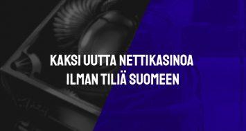 Kaksi uutta nettikasinoa ilman tiliä Suomeen
